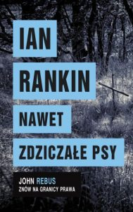Ian Rankin Nawet zdziczałe psy, recenzja