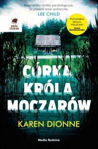 """Miłość i nienawiść czyli """"Córka króla moczarów"""" Karen Dionne. Recenzja"""