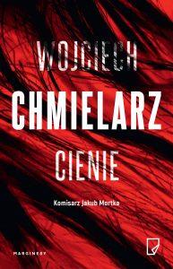 """Dziś premiera: """"Cienie"""" Wojciecha Chmielarza"""