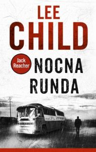 "Dziś premiera: Lee Child ""Nocna runda"""