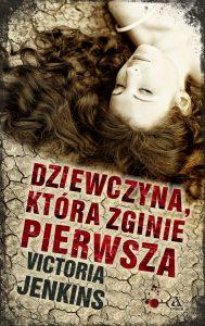 """Dziś premiera: Victoria Jenkins """"Dziewczyna, która zginie pierwsza"""""""