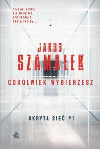 """Jakub Szamałek """"Cokolwiek wybierzesz"""". Fragment"""