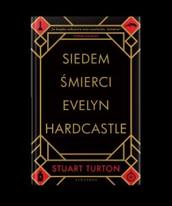 """Dziś premiera: Stuart Turton """"Siedem śmierci Evelyn Hardcastle"""""""
