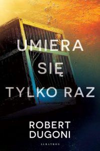 "Robert Dugoni ""Umiera się tylko raz"". Fragment"