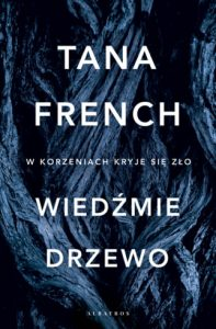 Dzisiaj premiera: Tana French Wiedźmie drzewo