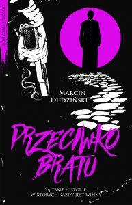 """Marcin Dudziński, """"Przeciwko bratu"""". Fragment"""