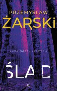 """Przemysław Żarski """"Ślad"""" – recenzja"""