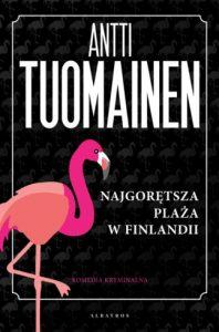 Dzisiaj premiera: Najgorętsza plaża w Finlandii Antti Tuomainen