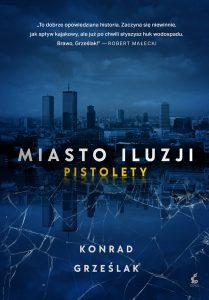 "Konrad Grześlak ""Miasto Iluzji. Tom I. Pistolety"". Fragment"