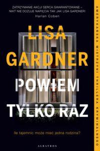 """Dzisiaj premiera: Lisa Gardner """"Powiem tylko raz"""""""