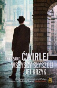 """Dzisiaj premiera: """"Wszyscy słyszeli jej krzyk"""" Ryszarda Ćwirleja"""